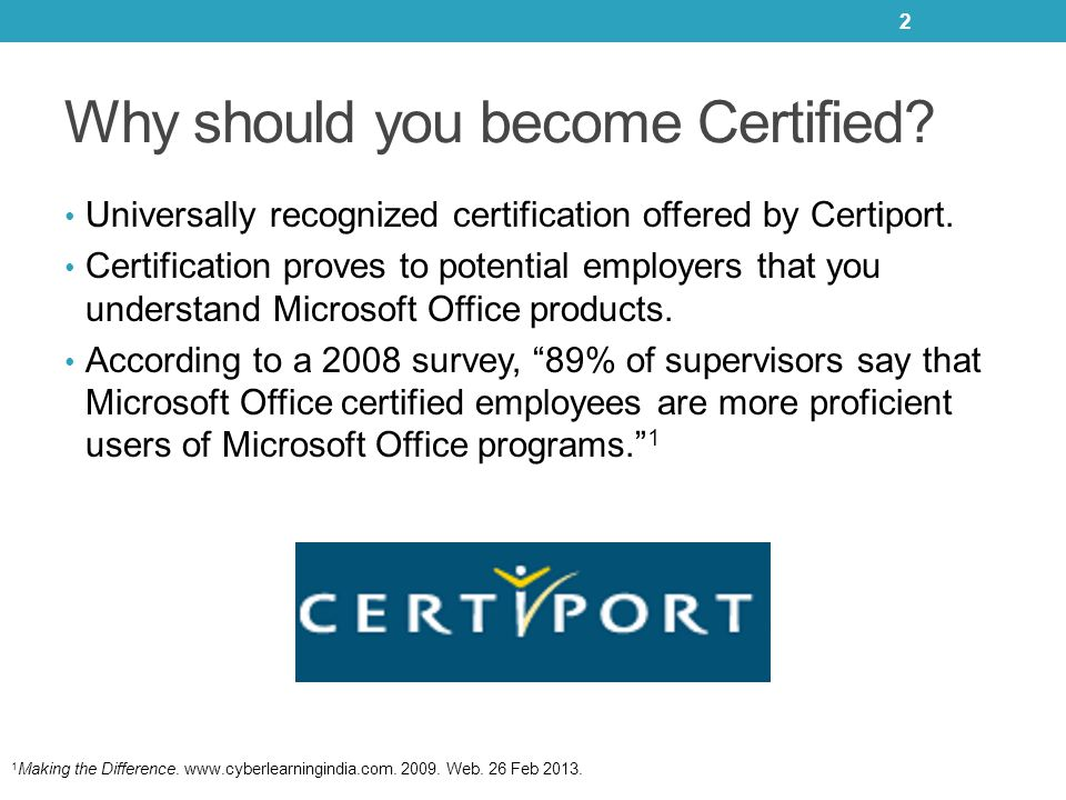 Why should you become Certified. Universally recognized certification offered by Certiport.