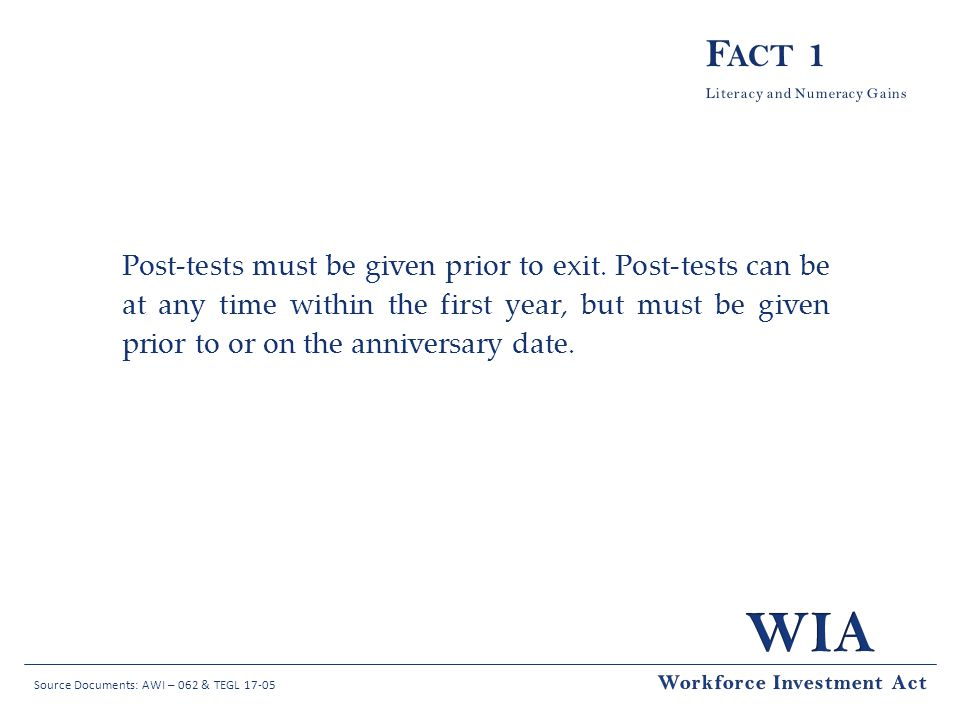 Source Documents: AWI – 062 & TEGL 17-05 Post-tests must be given prior to exit.