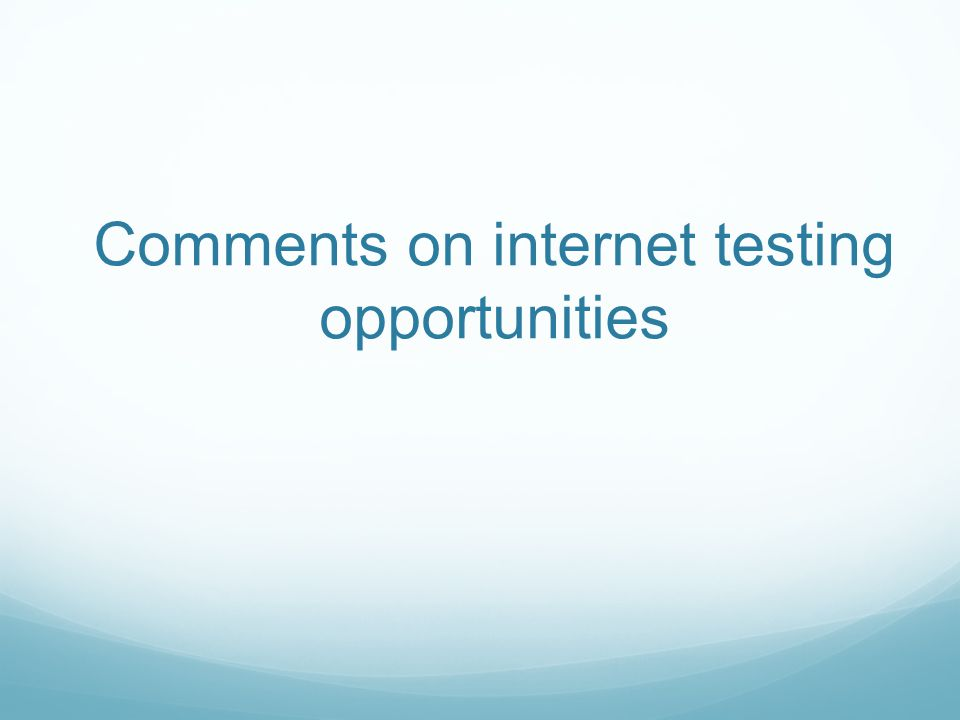 Comments on internet testing opportunities