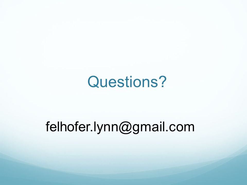 Questions felhofer.lynn@gmail.com