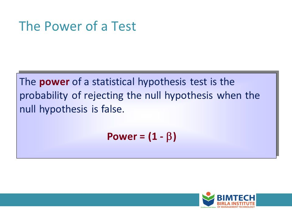 3-20 The power of a statistical hypothesis test is the probability of rejecting the null hypothesis when the null hypothesis is false. Power = (1 - )