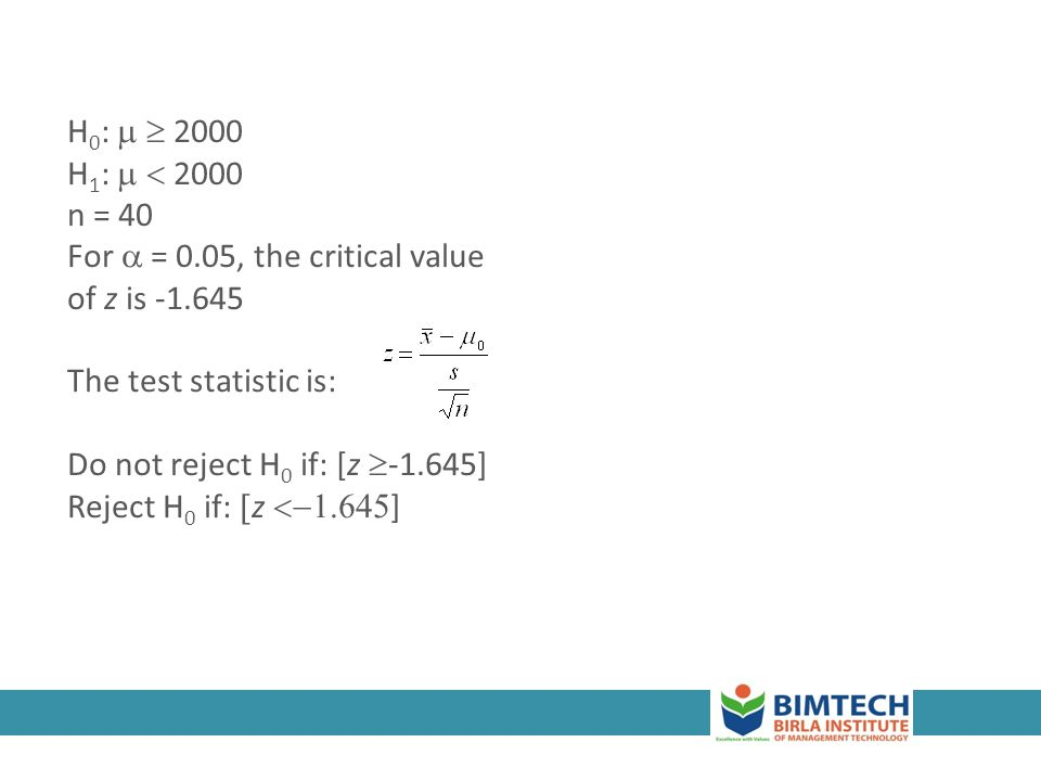 3-41 H 0 : 2000 H 1 : 2000 n = 40 For = 0.05, the critical value of z is -1.645 The test statistic is: Do not reject H 0 if: [z -1.645] Reject H 0 if:
