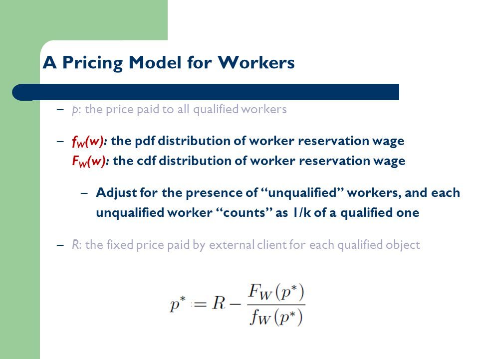 –p: the price paid to all qualified workers –f W (w): the pdf distribution of worker reservation wage F W (w): the cdf distribution of worker reservat