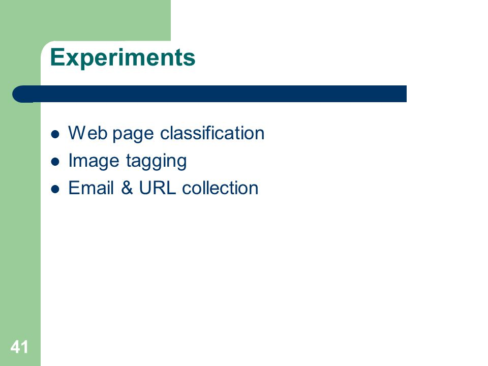 Experiments Web page classification Image tagging Email & URL collection 41