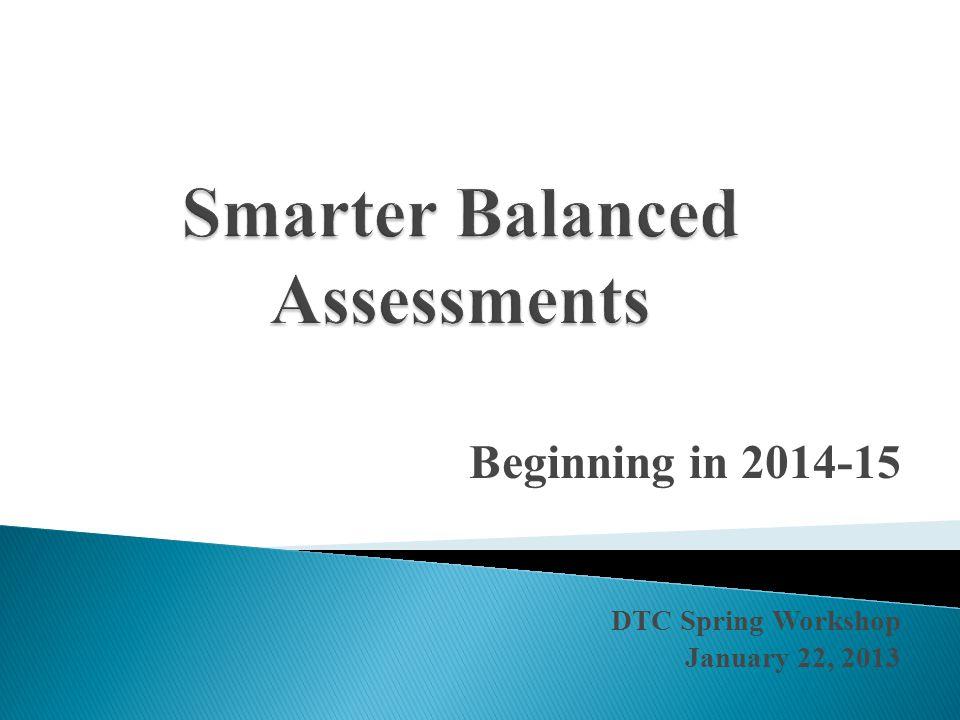 Beginning in 2014-15 DTC Spring Workshop January 22, 2013