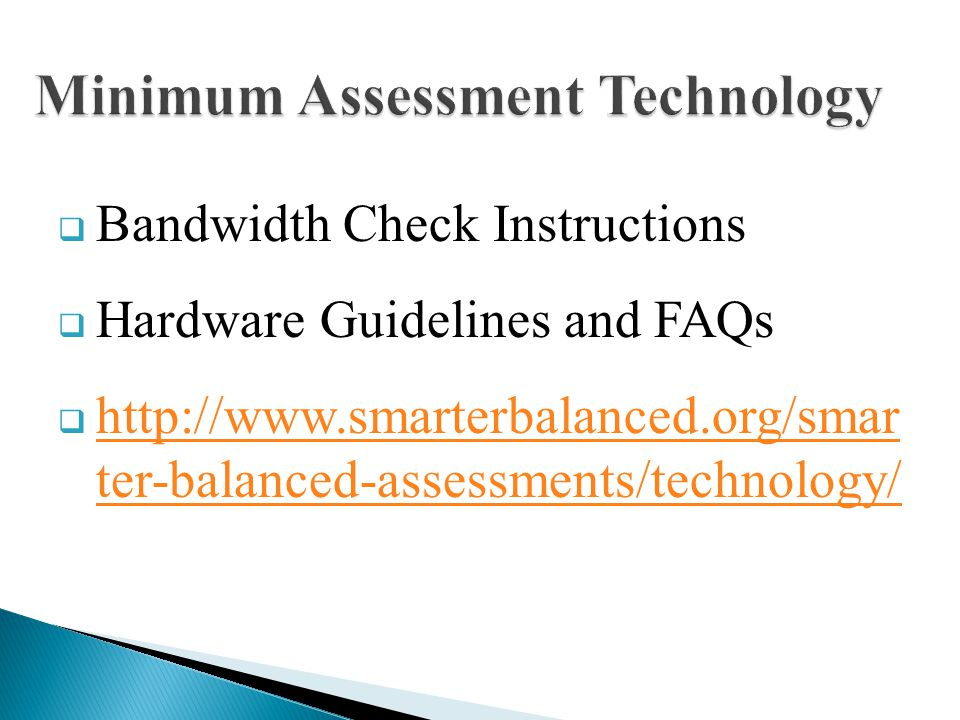 Bandwidth Check Instructions Hardware Guidelines and FAQs http://www.smarterbalanced.org/smar ter-balanced-assessments/technology/ http://www.smarterb