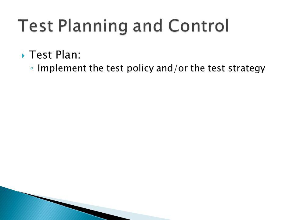 Test Plan: Implement the test policy and/or the test strategy