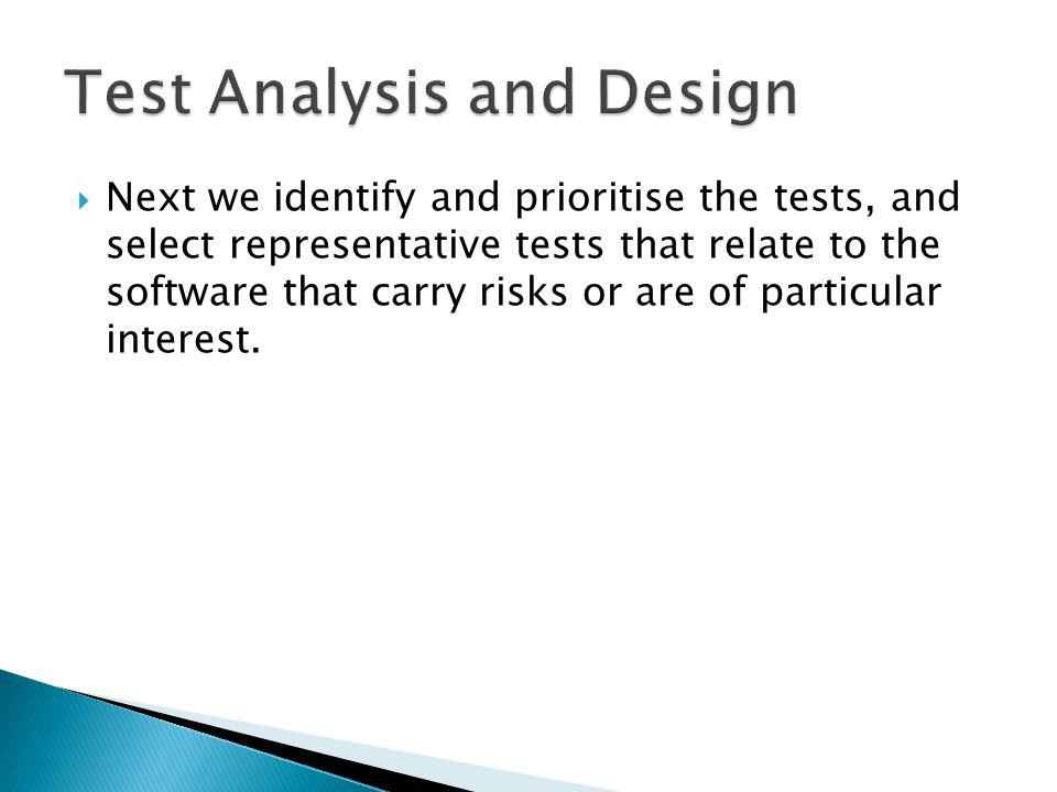 Next we identify and prioritise the tests, and select representative tests that relate to the software that carry risks or are of particular interest.