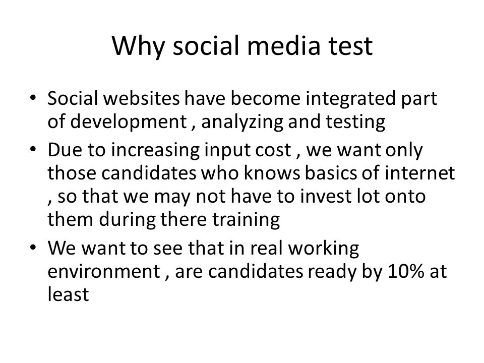 Why social media test Social websites have become integrated part of development, analyzing and testing Due to increasing input cost, we want only tho