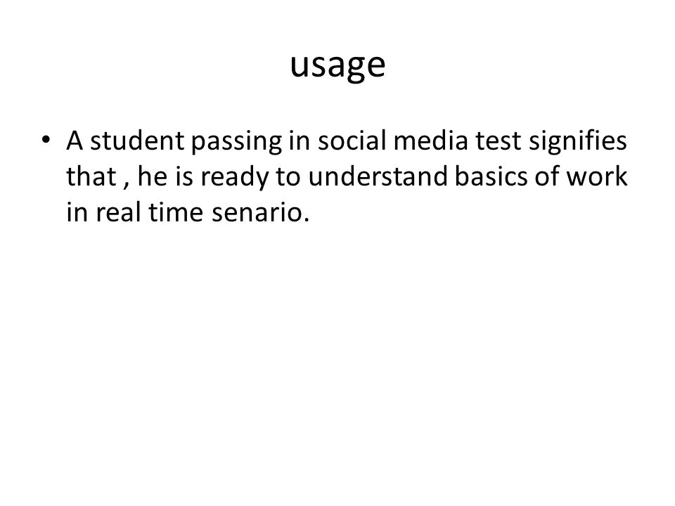 usage A student passing in social media test signifies that, he is ready to understand basics of work in real time senario.
