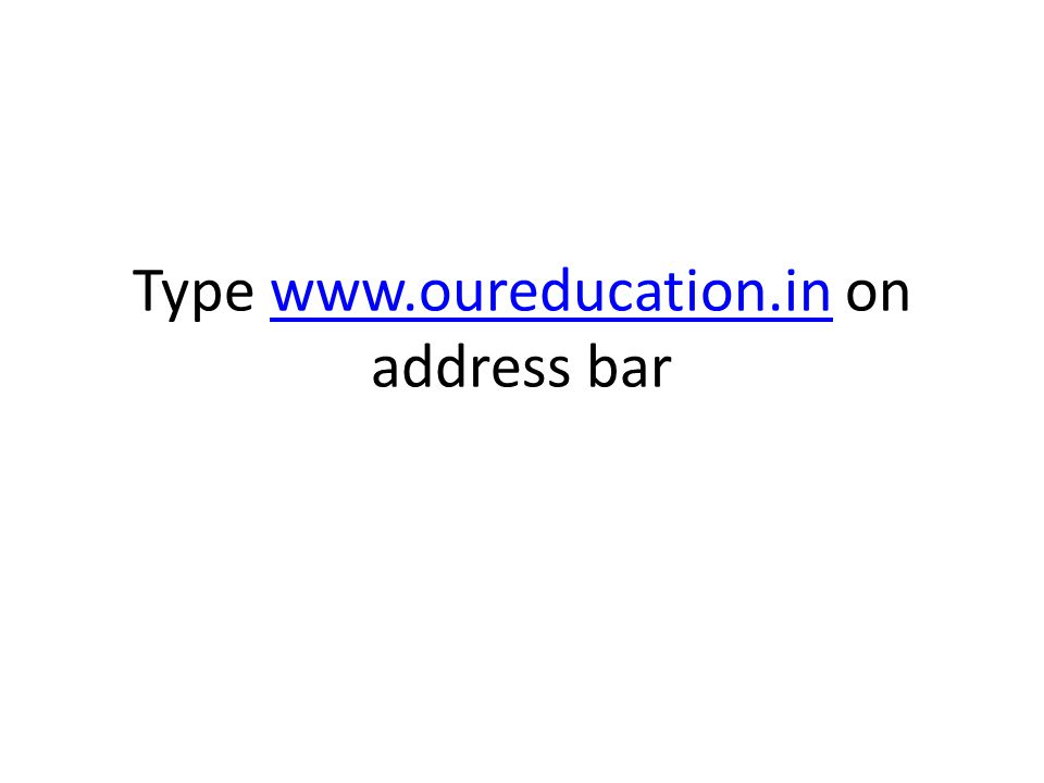 Type www.oureducation.in on address barwww.oureducation.in