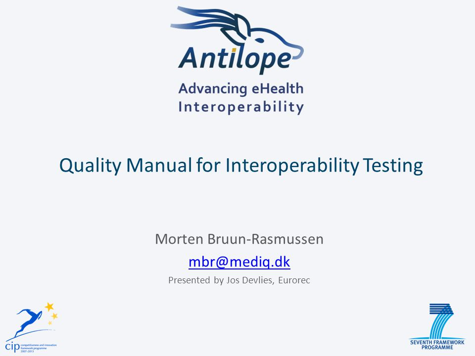 Quality Manual for Interoperability Testing Morten Bruun-Rasmussen mbr@mediq.dk Presented by Jos Devlies, Eurorec