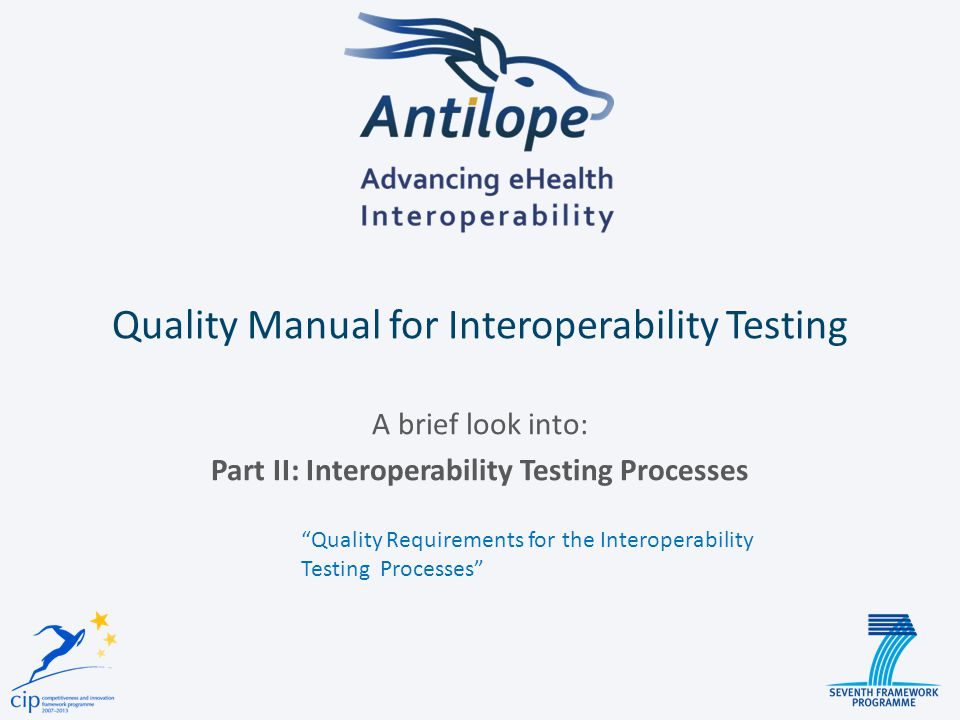 Quality Manual for Interoperability Testing A brief look into: Part II: Interoperability Testing Processes Quality Requirements for the Interoperabili