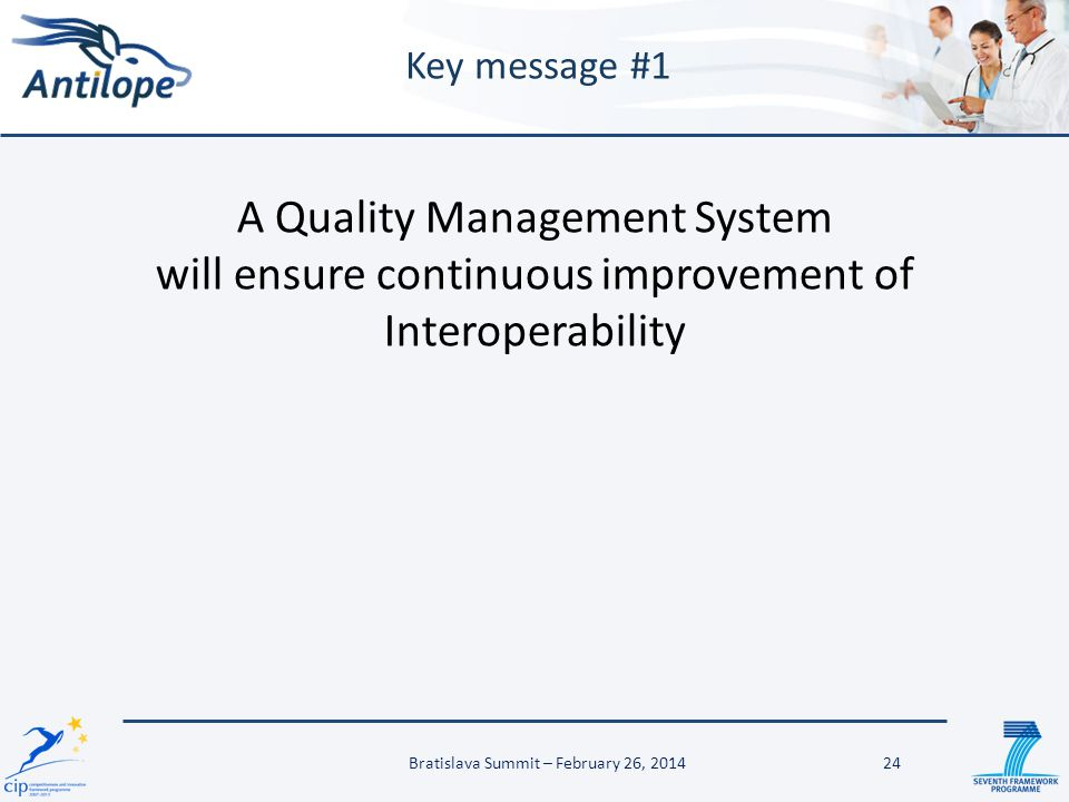 24 Key message #1 A Quality Management System will ensure continuous improvement of Interoperability Bratislava Summit – February 26, 2014