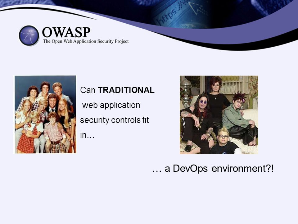 Can TRADITIONAL web application security controls fit in… … a DevOps environment?!