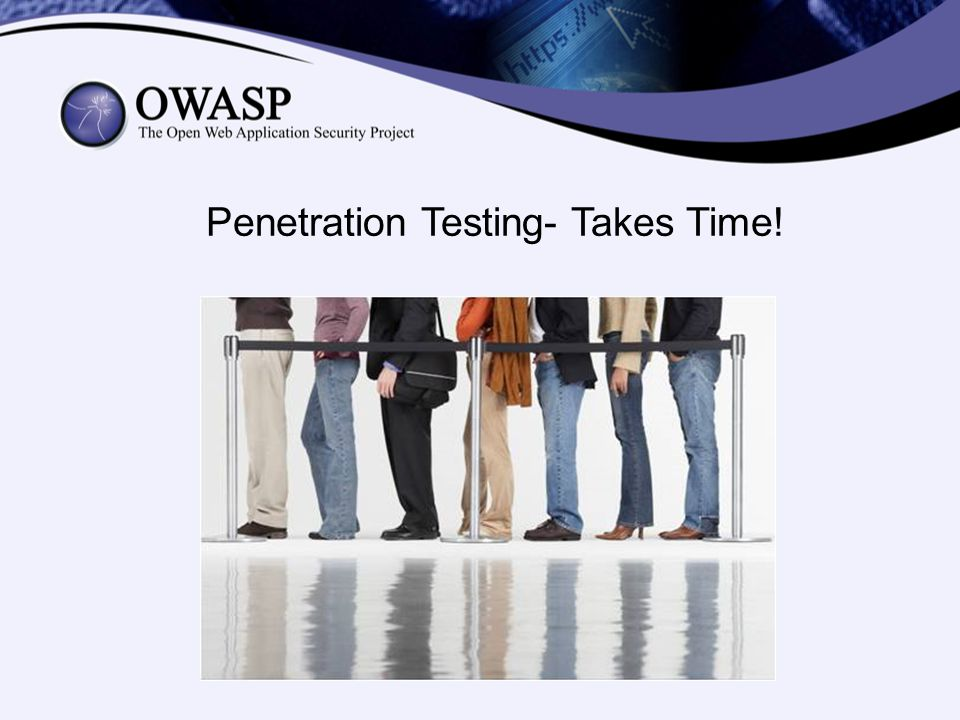 Penetration Testing –300 pages report –3 weeks assessment time –2 weeks to get it into development