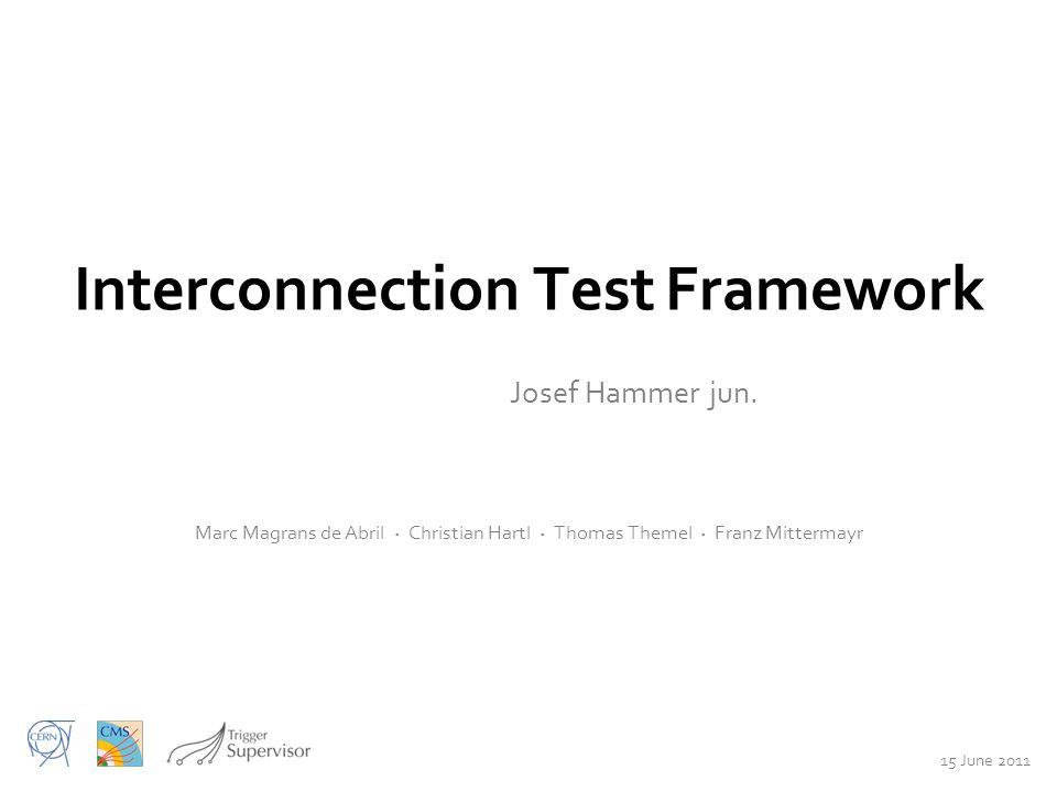 Interconnection Test Framework Josef Hammer jun.
