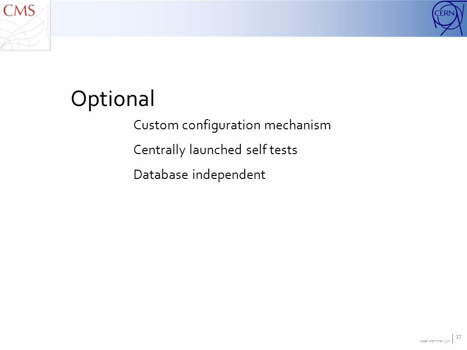 Josef Hammer jun. | 17 Optional Custom configuration mechanism Centrally launched self tests Database independent