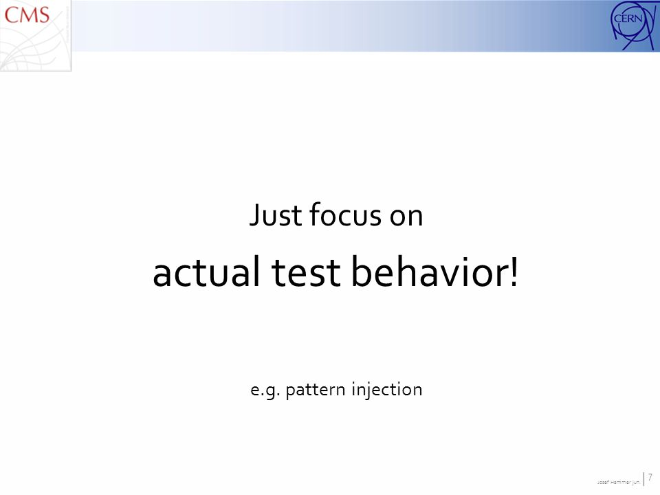 Josef Hammer jun. | 7 Just focus on actual test behavior! e.g. pattern injection