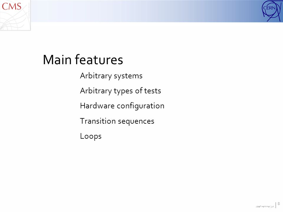 Josef Hammer jun. | 8 Main features Arbitrary systems Arbitrary types of tests Hardware configuration Transition sequences Loops