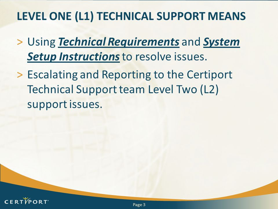 LEVEL ONE (L1) TECHNICAL SUPPORT MEANS >Using Technical Requirements and System Setup Instructions to resolve issues.Technical RequirementsSystem Setu