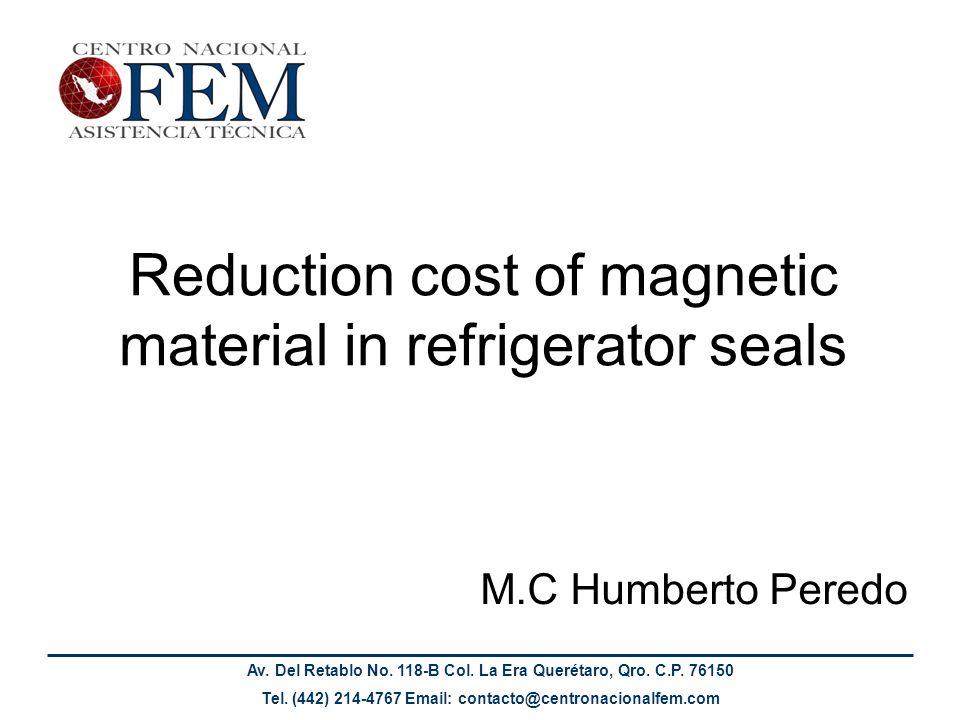 Av. Del Retablo No. 118-B Col. La Era Querétaro, Qro. C.P. 76150 Tel. (442) 214-4767 Email: contacto@centronacionalfem.com Reduction cost of magnetic