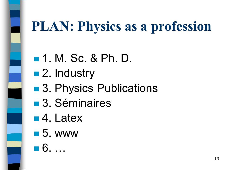 13 PLAN: Physics as a profession n 1. M. Sc. & Ph.