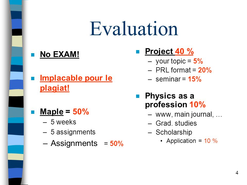 4 Evaluation n No EXAM. n Implacable pour le plagiat.