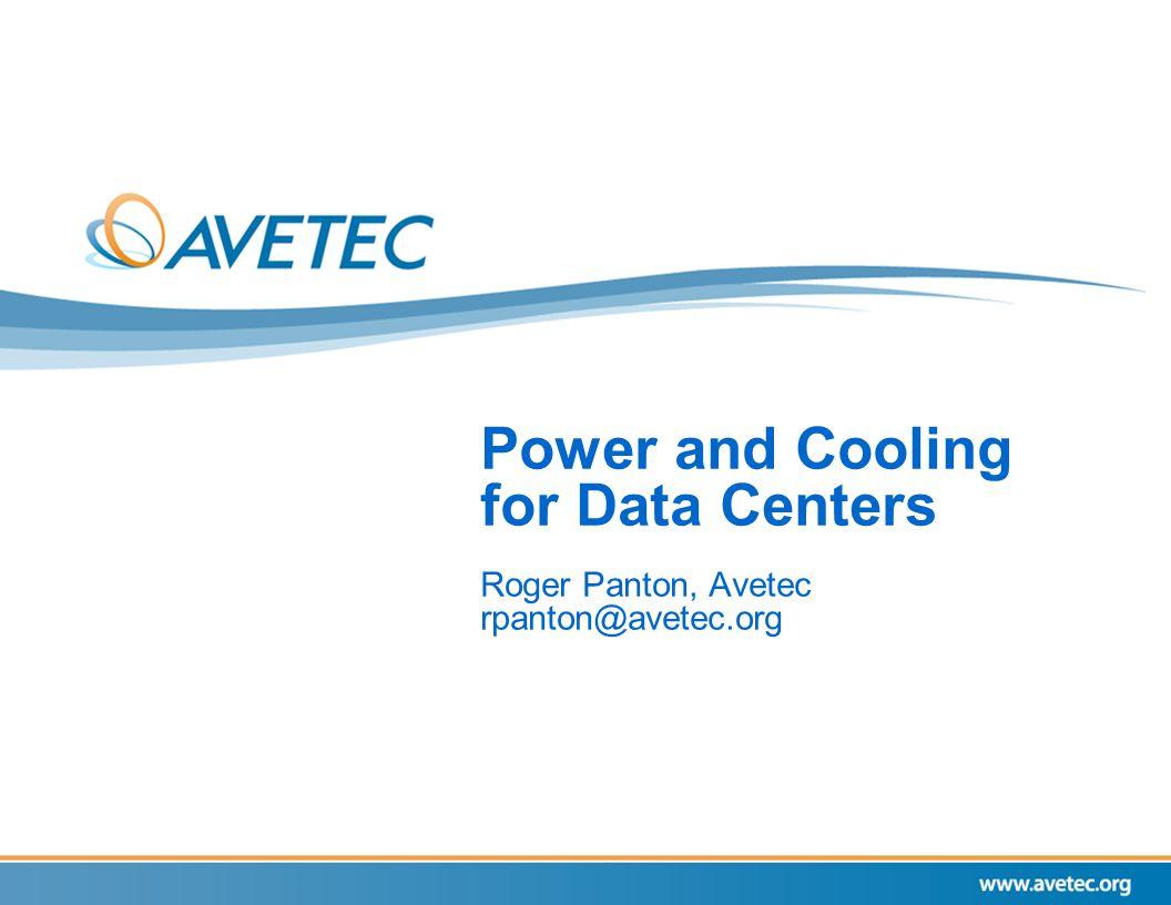 Power and Cooling for Data Centers Roger Panton, Avetec rpanton@avetec.org