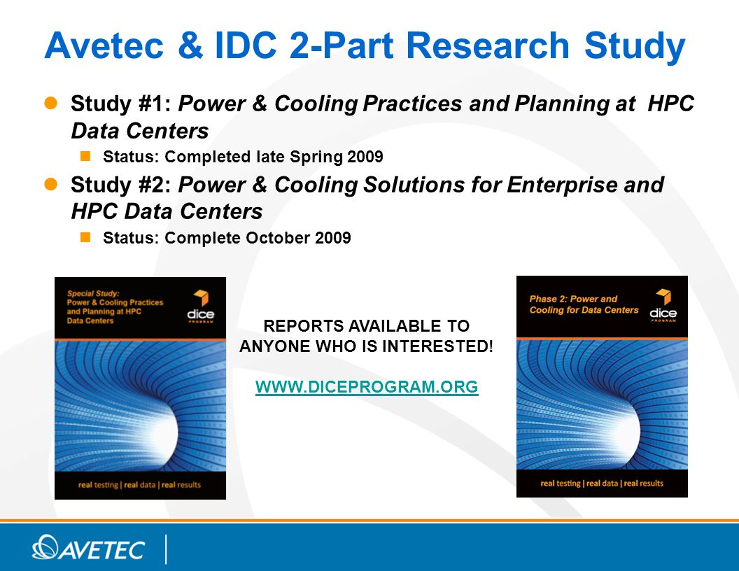 Examine power & cooling issues, practices & plans of data centers on a worldwide basis and across all major categories of centers (HPC, enterprise, and communications) Explore the critical infrastructure issues facing data centers Identify and assess current practices and approaches, as well as plans to improve data center energy efficiency Especially cooling for computer systems in use today and planned over the next 2 to 5 years Research Studies: Objective