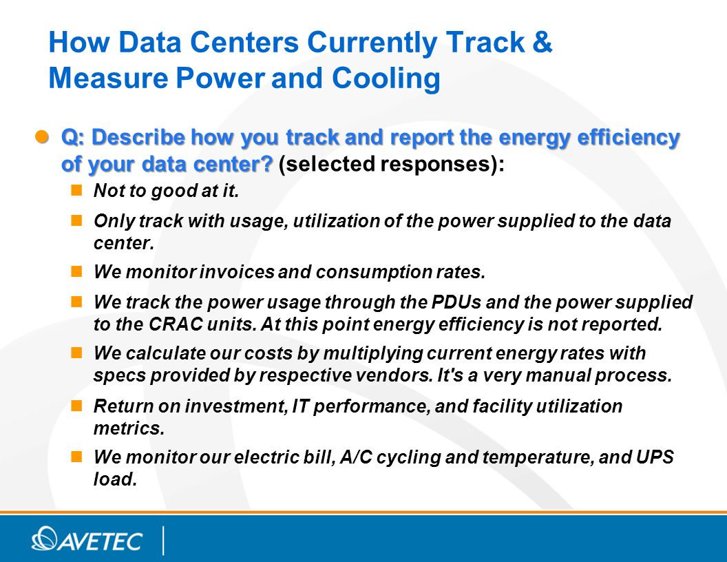 Drivers and Barriers for Power and Cooling Improvements Key Drivers Current power capacity is not enough to meet increasing demand There are plans to expand or build a new centers There is a drive to reduce power costs or maintain them at the current level Key Barriers The current solution is considered adequate There is not enough concern about the issue at data centers The data center lacks budgetary responsibility for power costs Adequate metrics do not exist