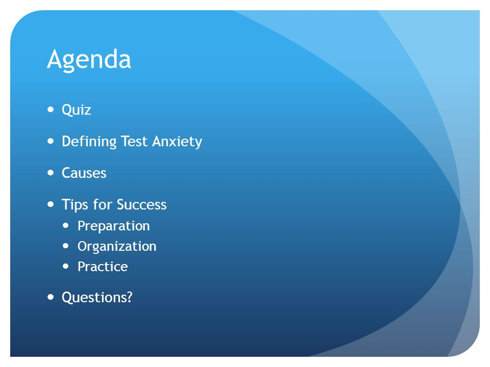Agenda Quiz Defining Test Anxiety Causes Tips for Success Preparation Organization Practice Questions?