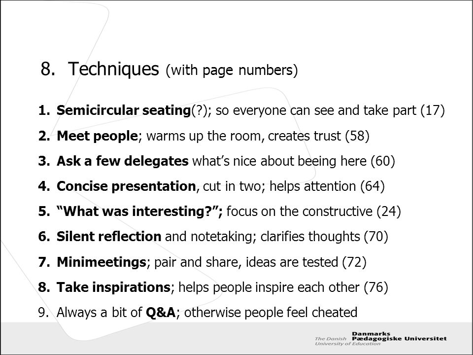 8.Techniques (with page numbers) 1.Semicircular seating(?); so everyone can see and take part (17) 2.Meet people; warms up the room, creates trust (58