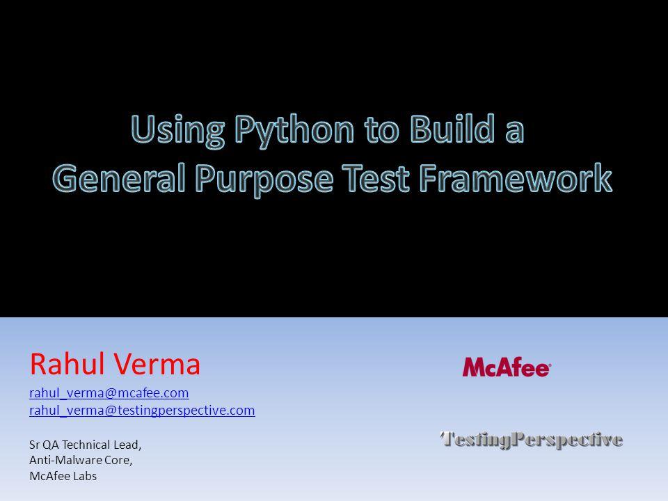 Rahul Verma rahul_verma@mcafee.com rahul_verma@testingperspective.com Sr QA Technical Lead, Anti-Malware Core, McAfee Labs
