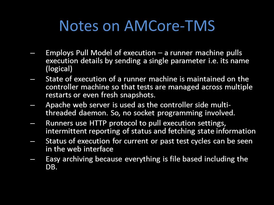 Notes on AMCore-TMS – Employs Pull Model of execution – a runner machine pulls execution details by sending a single parameter i.e. its name (logical)