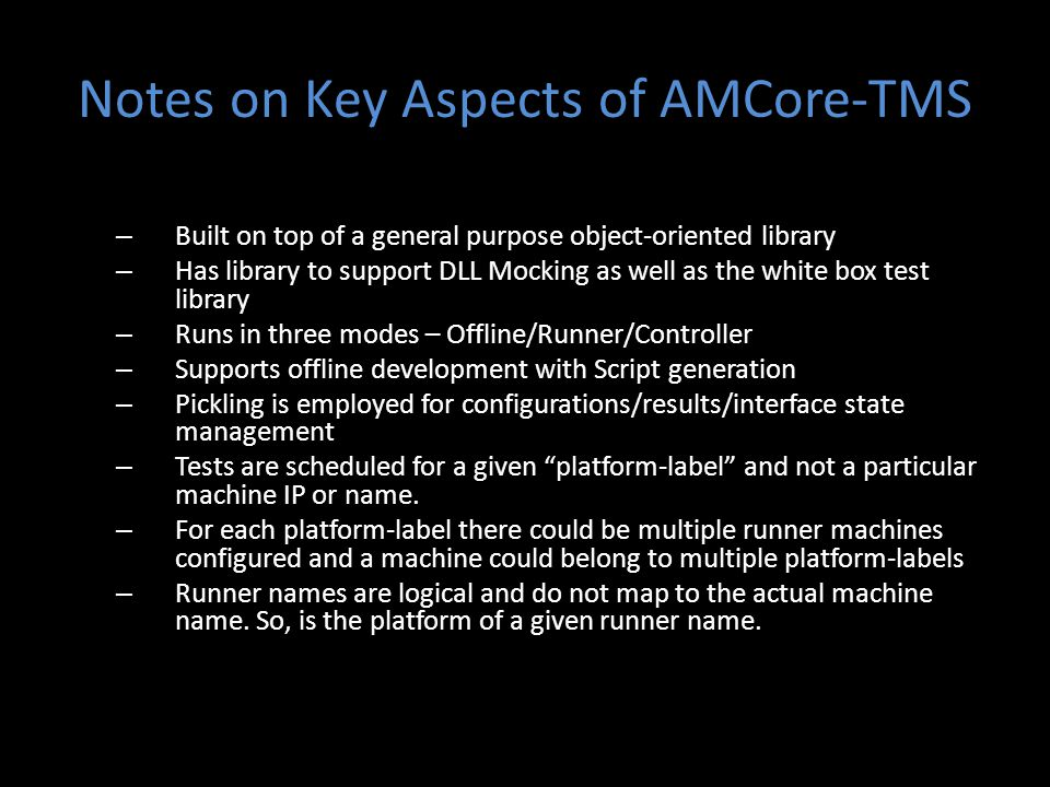 Notes on Key Aspects of AMCore-TMS – Built on top of a general purpose object-oriented library – Has library to support DLL Mocking as well as the whi