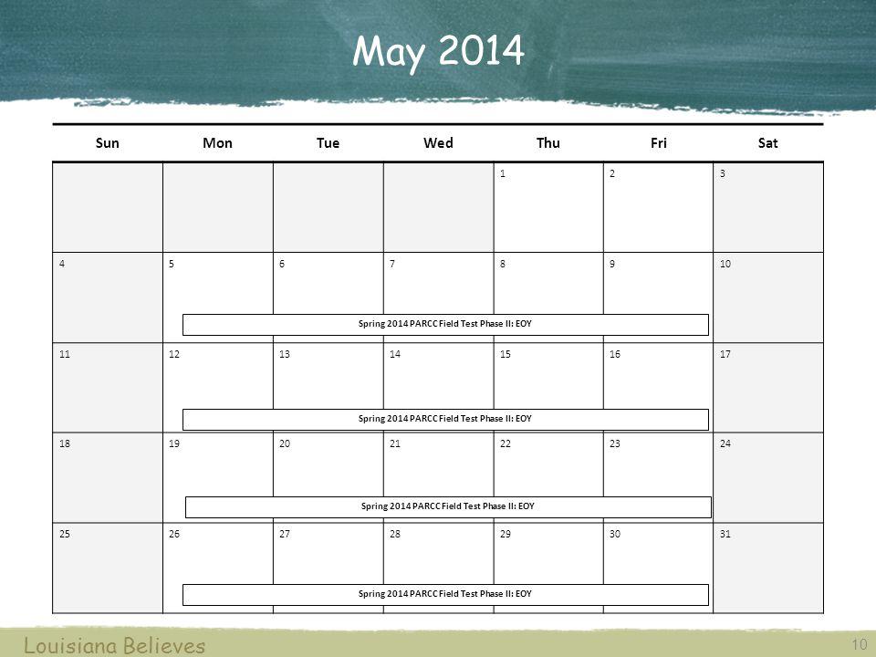 May 2014 10 Louisiana Believes SunMonTueWedThuFriSat 1 23 45678910 1112131415 16 17 18192021222324 25262728293031 Spring 2014 PARCC Field Test Phase I