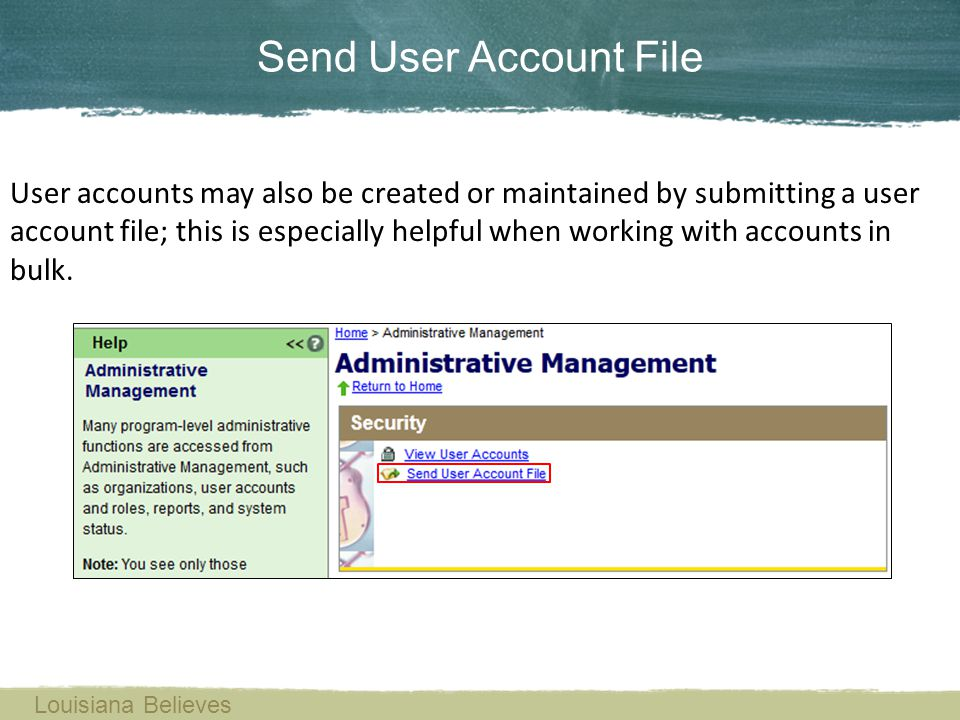 User accounts may also be created or maintained by submitting a user account file; this is especially helpful when working with accounts in bulk. Send