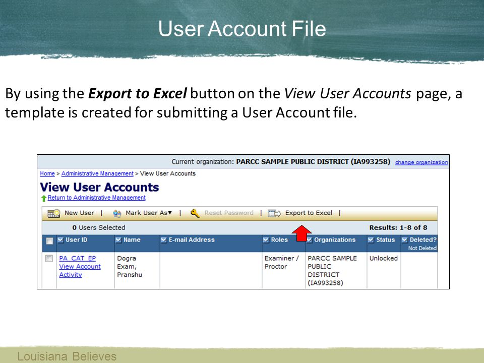 By using the Export to Excel button on the View User Accounts page, a template is created for submitting a User Account file. User Account File Louisi