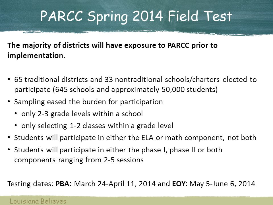 PARCC Spring 2014 Field Test The majority of districts will have exposure to PARCC prior to implementation. 65 traditional districts and 33 nontraditi
