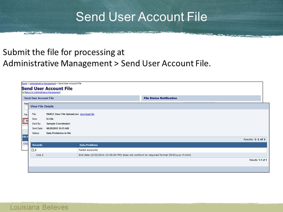 Submit the file for processing at Administrative Management > Send User Account File. Send User Account File Louisiana Believes