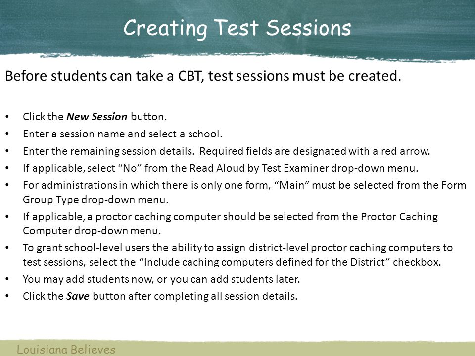 Creating Test Sessions Click the New Session button. Enter a session name and select a school. Enter the remaining session details. Required fields ar