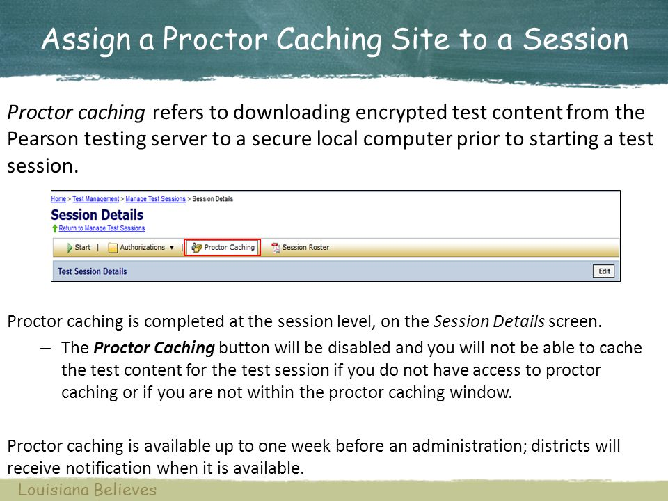 Assign a Proctor Caching Site to a Session Proctor caching is completed at the session level, on the Session Details screen. – The Proctor Caching but