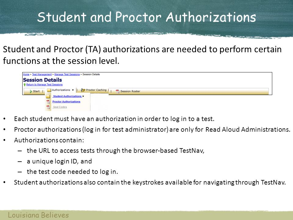 Student and Proctor Authorizations Each student must have an authorization in order to log in to a test. Proctor authorizations (log in for test admin