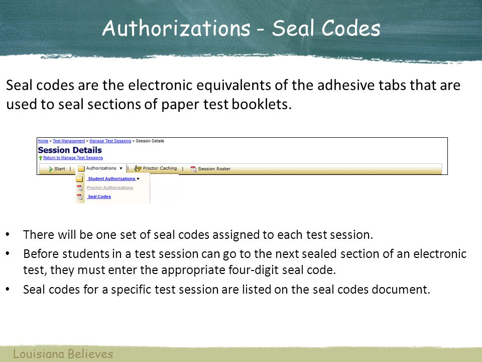 Authorizations - Seal Codes There will be one set of seal codes assigned to each test session. Before students in a test session can go to the next se