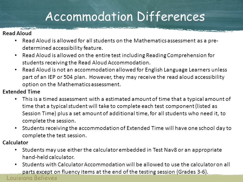 Accommodation Differences Read Aloud Read Aloud is allowed for all students on the Mathematics assessment as a pre- determined accessibility feature.