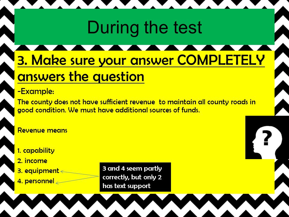 During the test 3. Make sure your answer COMPLETELY answers the question -Example: The county does not have sufficient revenue to maintain all county