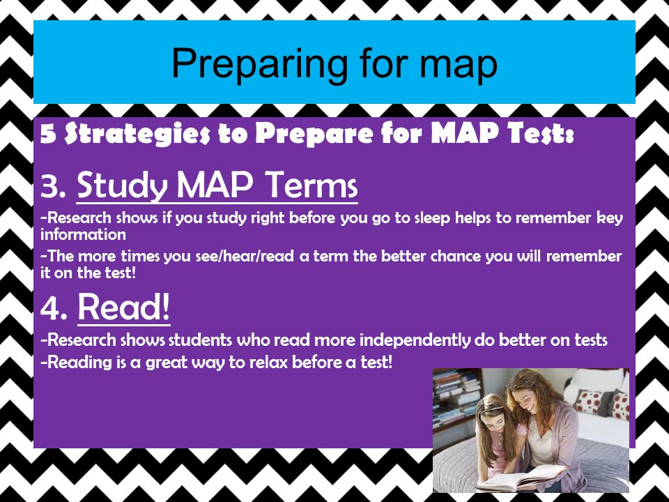 Preparing for map 5 Strategies to Prepare for MAP Test: 3. Study MAP Terms -Research shows if you study right before you go to sleep helps to remember