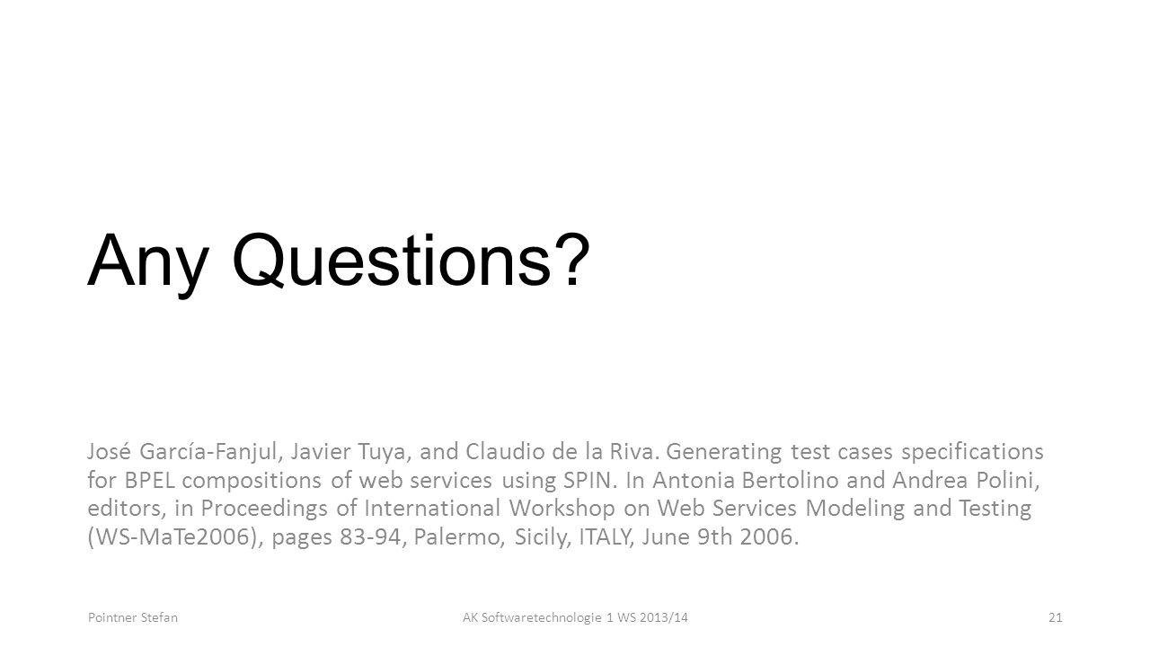 Any Questions? José García-Fanjul, Javier Tuya, and Claudio de la Riva. Generating test cases specifications for BPEL compositions of web services usi