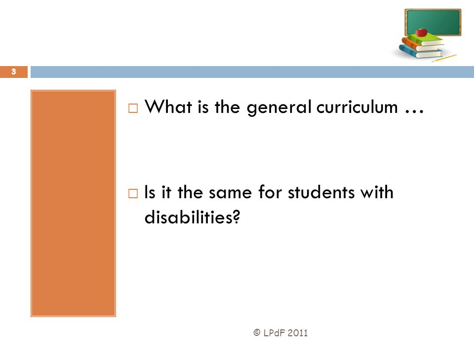 3 What is the general curriculum … Is it the same for students with disabilities?